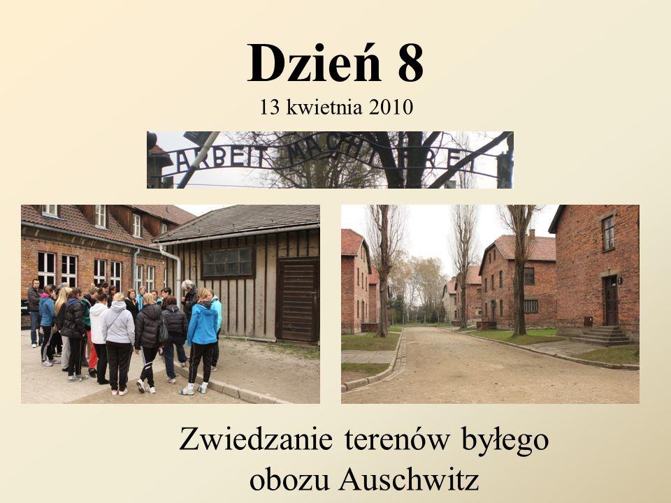Dzień 8 13 kwietnia 2010 Zwiedzanie terenów byłego obozu Auschwitz