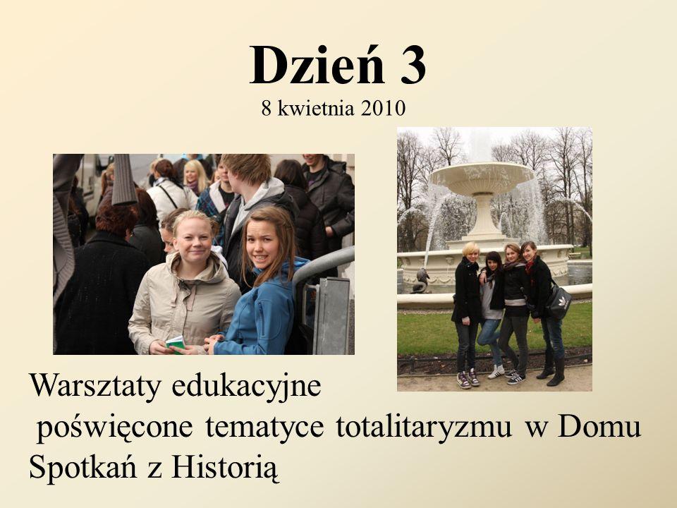 Dzień 3 8 kwietnia 2010 Warsztaty edukacyjne poświęcone tematyce totalitaryzmu w Domu Spotkań z Historią