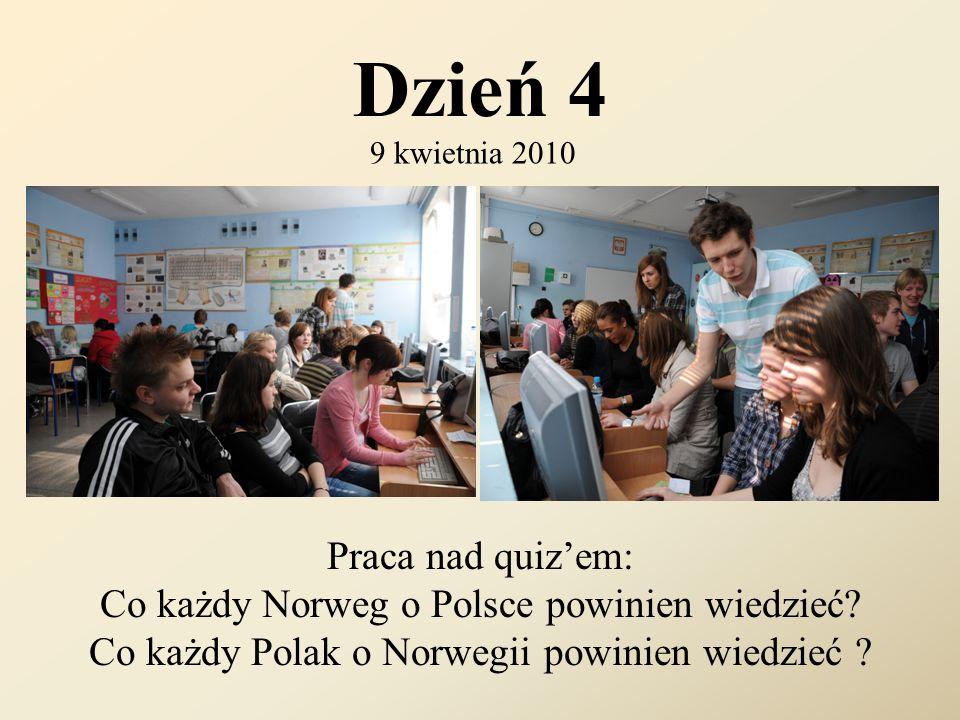 Dzień 4 9 kwietnia 2010 Praca nad quiz'em: Co każdy Norweg o Polsce powinien wiedzieć? Co każdy Polak o Norwegii powinien wiedzieć ?