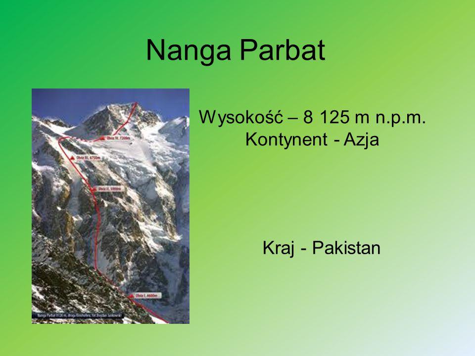 Nanga Parbat Wysokość – 8 125 m n.p.m. Kontynent - Azja Kraj - Pakistan