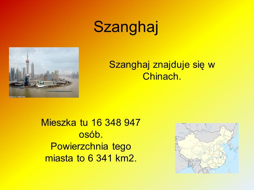 Szanghaj Szanghaj znajduje się w Chinach. Mieszka tu 16 348 947 osób. Powierzchnia tego miasta to 6 341 km2.