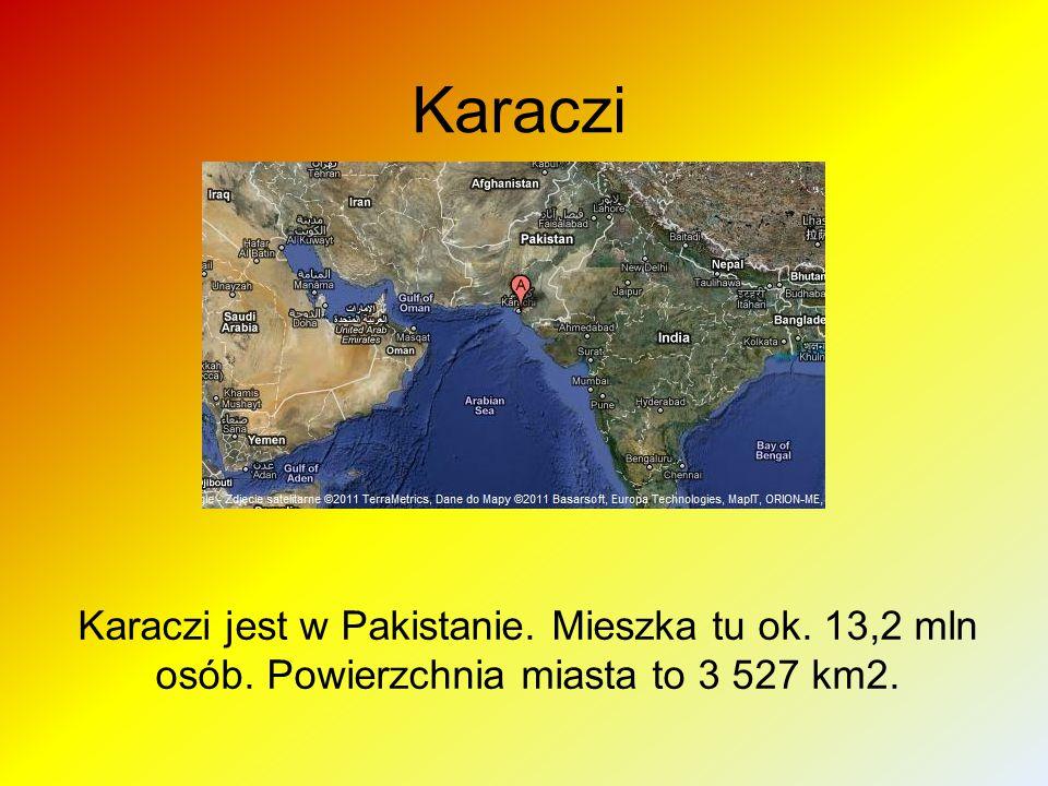 Karaczi Karaczi jest w Pakistanie. Mieszka tu ok. 13,2 mln osób. Powierzchnia miasta to 3 527 km2.