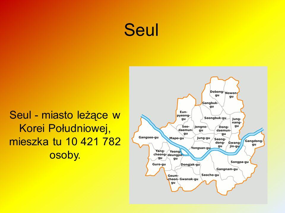 Seul Seul - miasto leżące w Korei Południowej, mieszka tu 10 421 782 osoby.