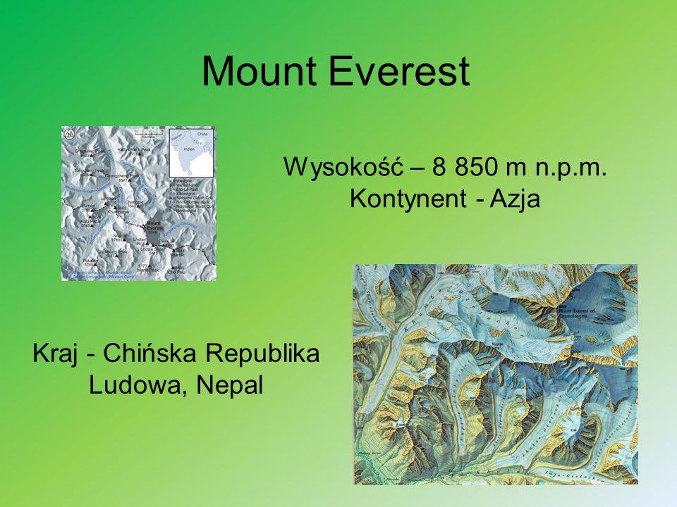 Mount Everest Wysokość – 8 850 m n.p.m. Kontynent - Azja Kraj - Chińska Republika Ludowa, Nepal
