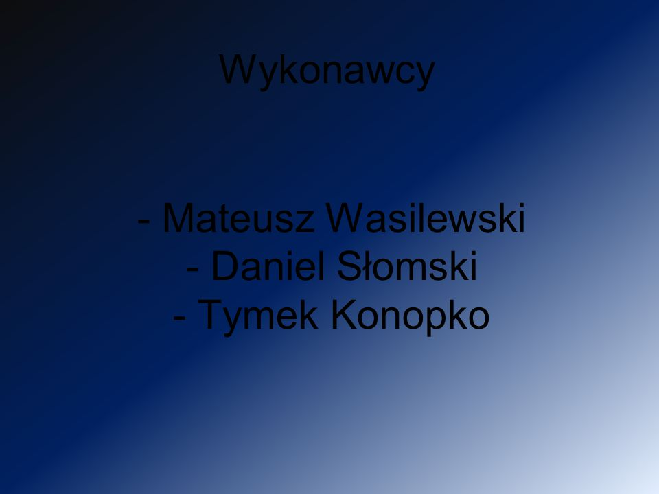 Wykonawcy - Mateusz Wasilewski - Daniel Słomski - Tymek Konopko