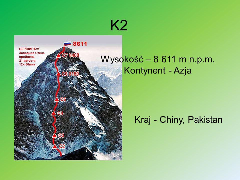 K2 Wysokość – 8 611 m n.p.m. Kontynent - Azja Kraj - Chiny, Pakistan