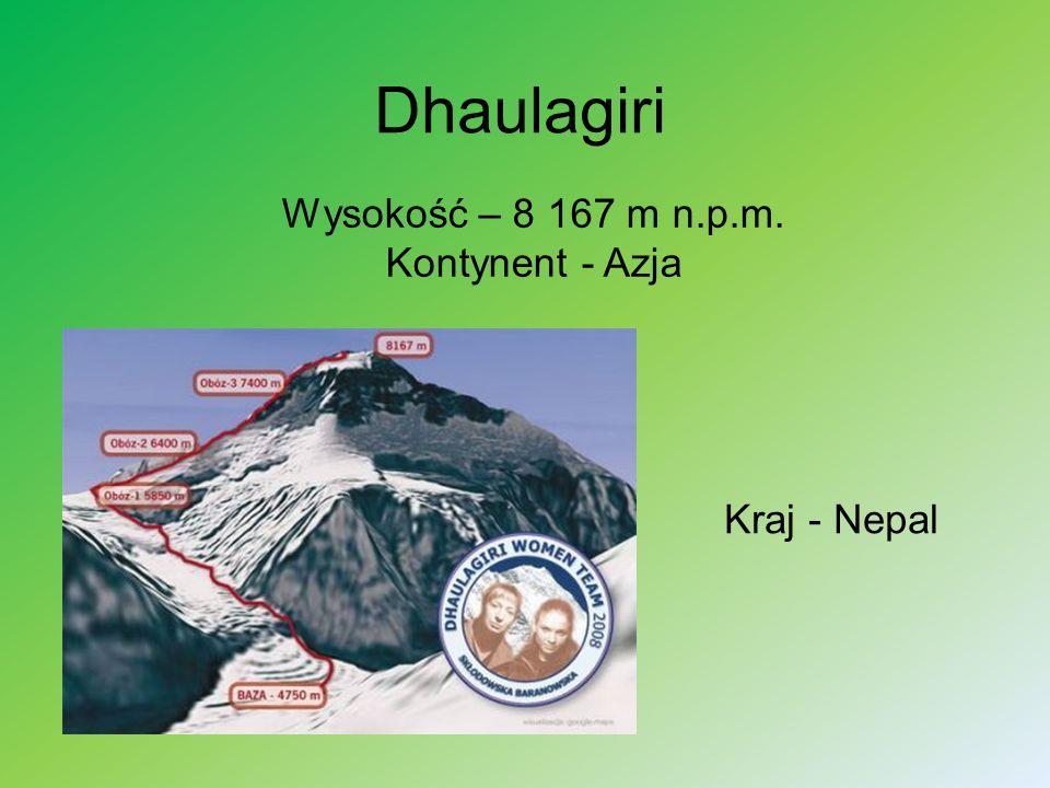 Dhaulagiri Wysokość – 8 167 m n.p.m. Kontynent - Azja Kraj - Nepal