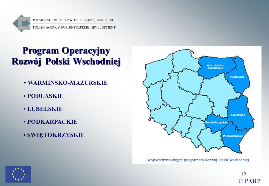 19 Program Operacyjny Rozwój Polski Wschodniej WARMIŃSKO-MAZURSKIE PODLASKIE LUBELSKIE PODKARPACKIE ŚWIĘTOKRZYSKIE © PARP