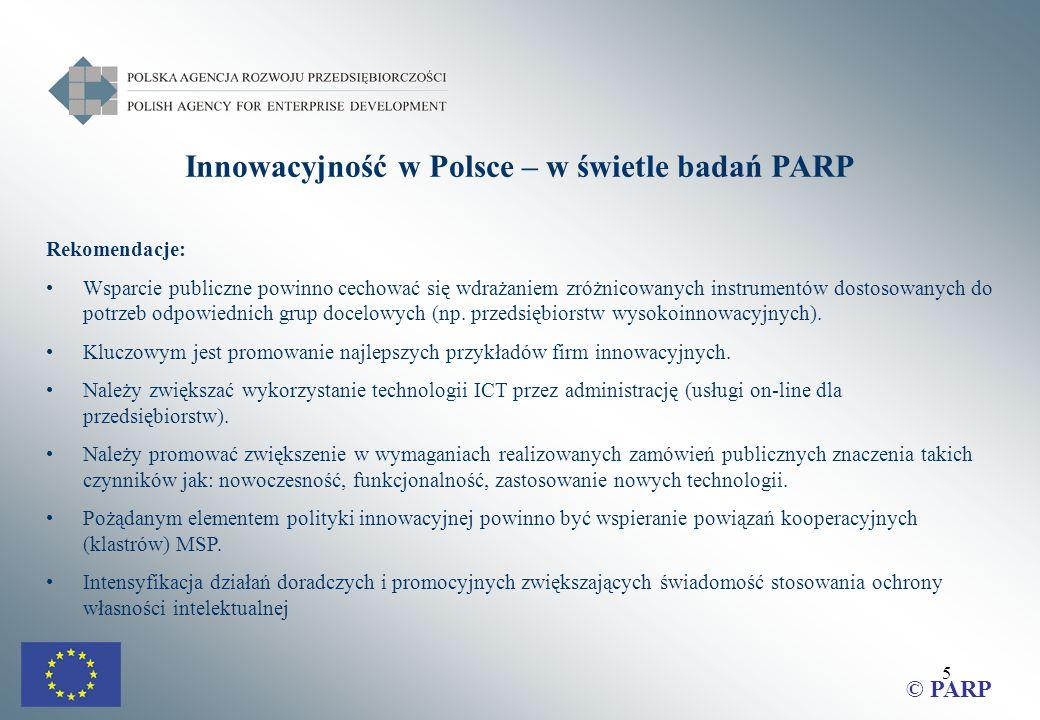 5 Innowacyjność w Polsce – w świetle badań PARP Rekomendacje: Wsparcie publiczne powinno cechować się wdrażaniem zróżnicowanych instrumentów dostosowanych do potrzeb odpowiednich grup docelowych (np.