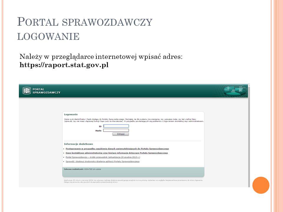 P ORTAL SPRAWOZDAWCZY LOGOWANIE Należy w przeglądarce internetowej wpisać adres: https://raport.stat.gov.pl