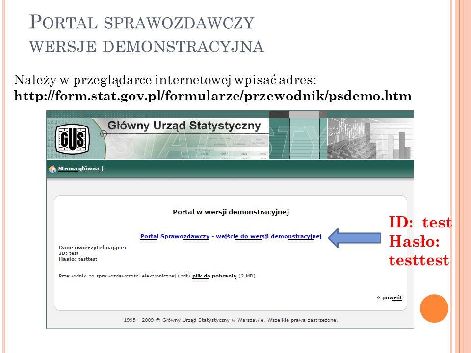 P ORTAL SPRAWOZDAWCZY WERSJE DEMONSTRACYJNA Należy w przeglądarce internetowej wpisać adres: http://form.stat.gov.pl/formularze/przewodnik/psdemo.htm