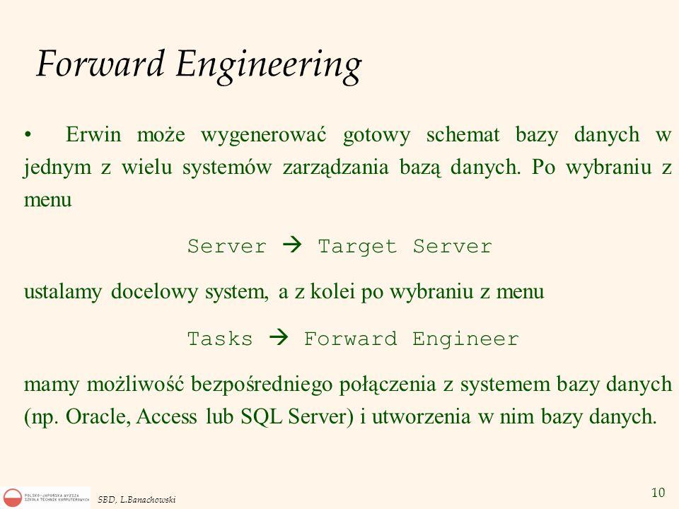 10 SBD, L.Banachowski Forward Engineering Erwin może wygenerować gotowy schemat bazy danych w jednym z wielu systemów zarządzania bazą danych.