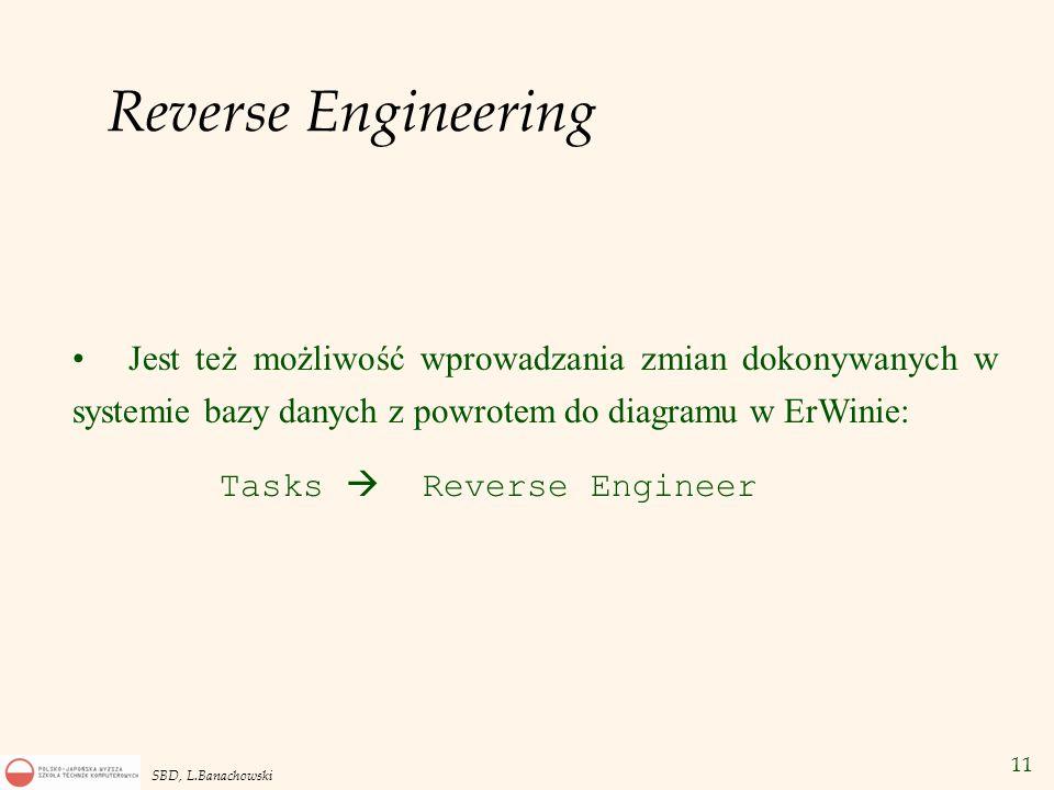 11 SBD, L.Banachowski Reverse Engineering Jest też możliwość wprowadzania zmian dokonywanych w systemie bazy danych z powrotem do diagramu w ErWinie: Tasks  Reverse Engineer
