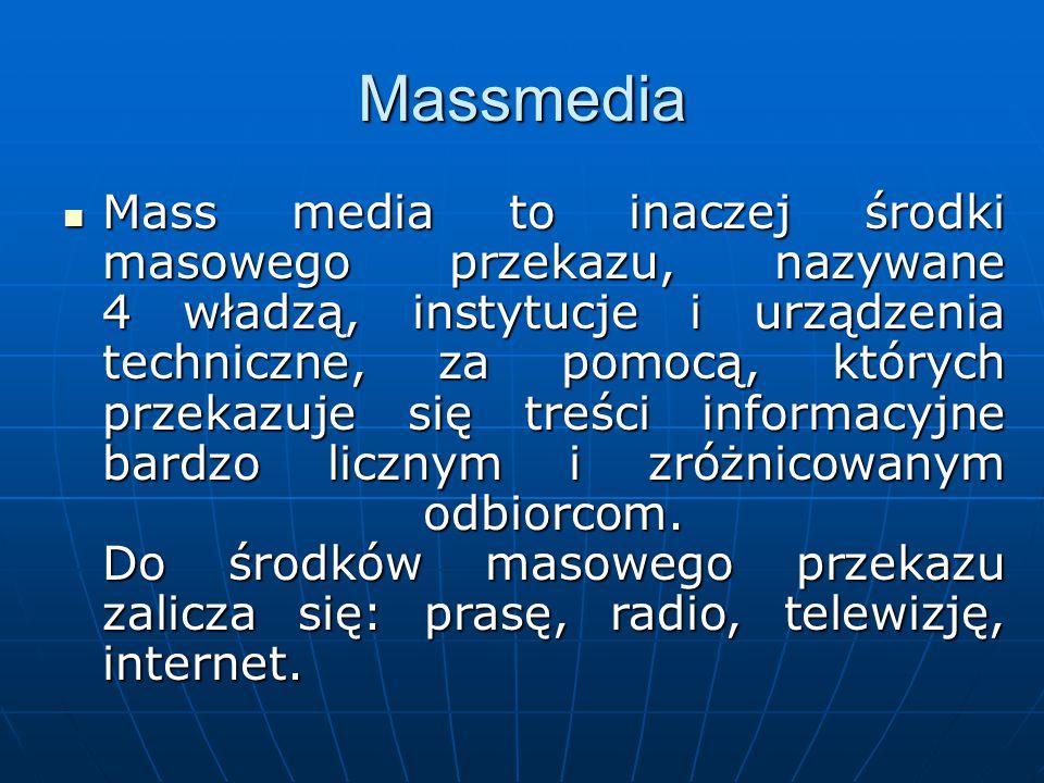Massmedia Mass media to inaczej środki masowego przekazu, nazywane 4 władzą, instytucje i urządzenia techniczne, za pomocą, których przekazuje się tre