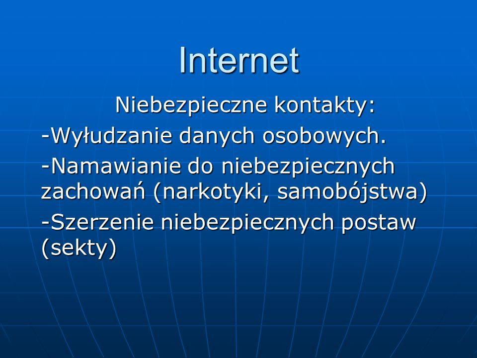 Internet Niebezpieczne kontakty: -Wyłudzanie danych osobowych. -Namawianie do niebezpiecznych zachowań (narkotyki, samobójstwa) -Szerzenie niebezpiecz