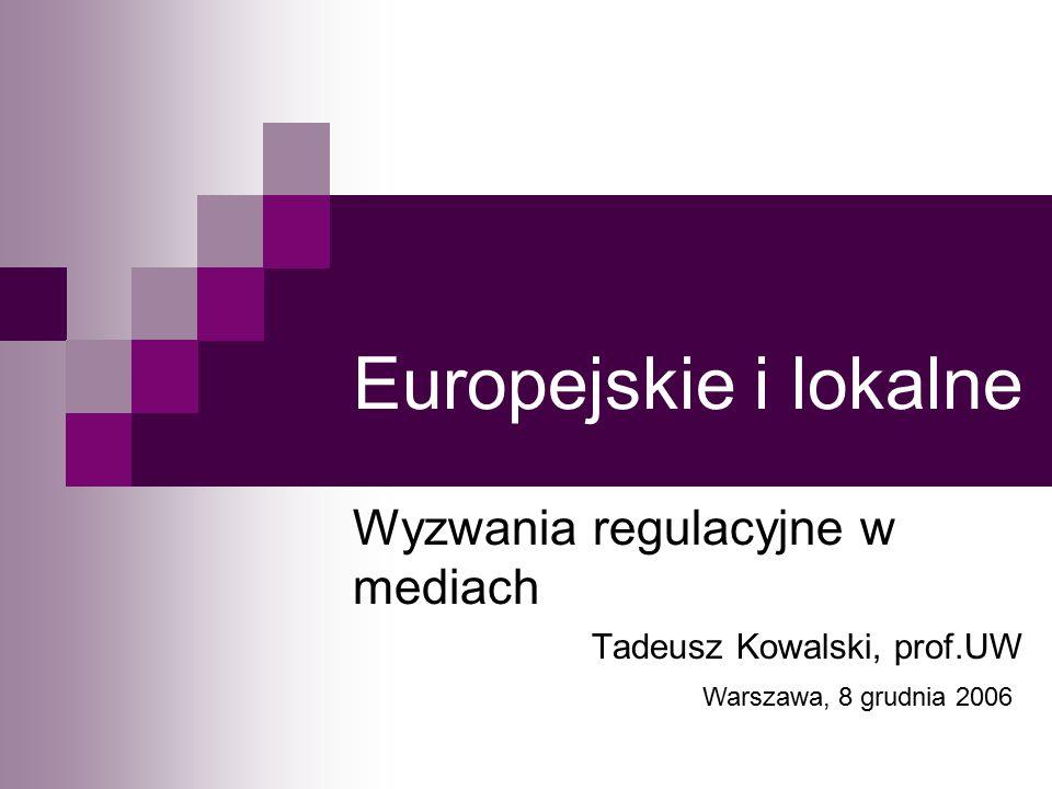 Europejskie i lokalne Wyzwania regulacyjne w mediach Tadeusz Kowalski, prof.UW Warszawa, 8 grudnia 2006