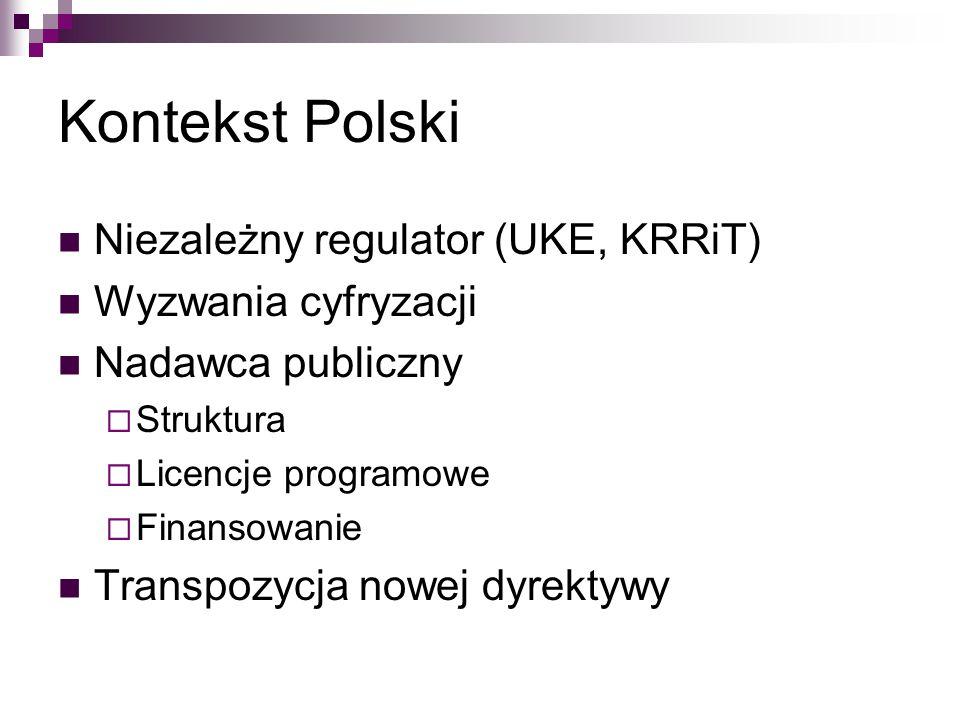 Kontekst Polski Niezależny regulator (UKE, KRRiT) Wyzwania cyfryzacji Nadawca publiczny  Struktura  Licencje programowe  Finansowanie Transpozycja nowej dyrektywy