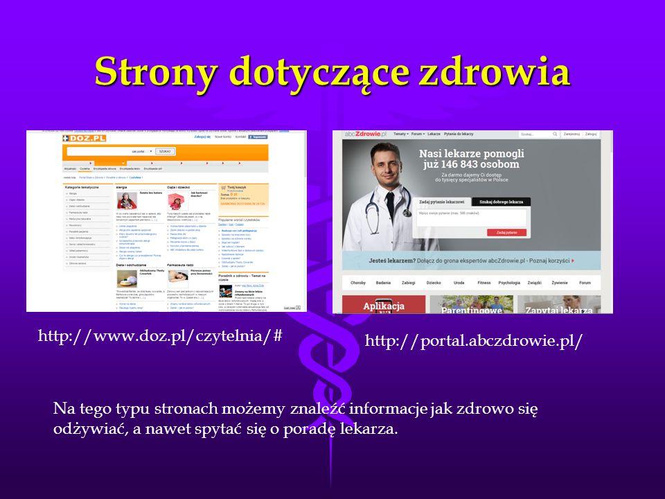 Strony dotyczące zdrowia http://portal.abczdrowie.pl/ http://www.doz.pl/czytelnia/# Na tego typu stronach możemy znaleźć informacje jak zdrowo się odżywiać, a nawet spytać się o poradę lekarza.