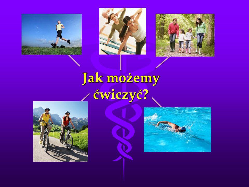 Jak możemy ćwiczyć? Bieganie Chodzenie Aerobik Jazda na rowerzePływanie
