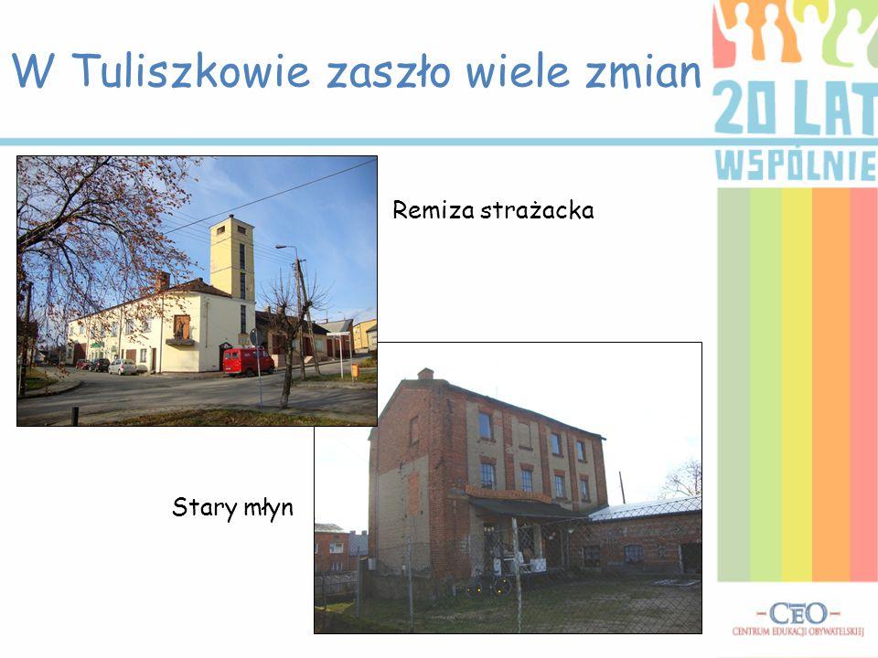 W Tuliszkowie zaszło wiele zmian Remiza strażacka Stary młyn