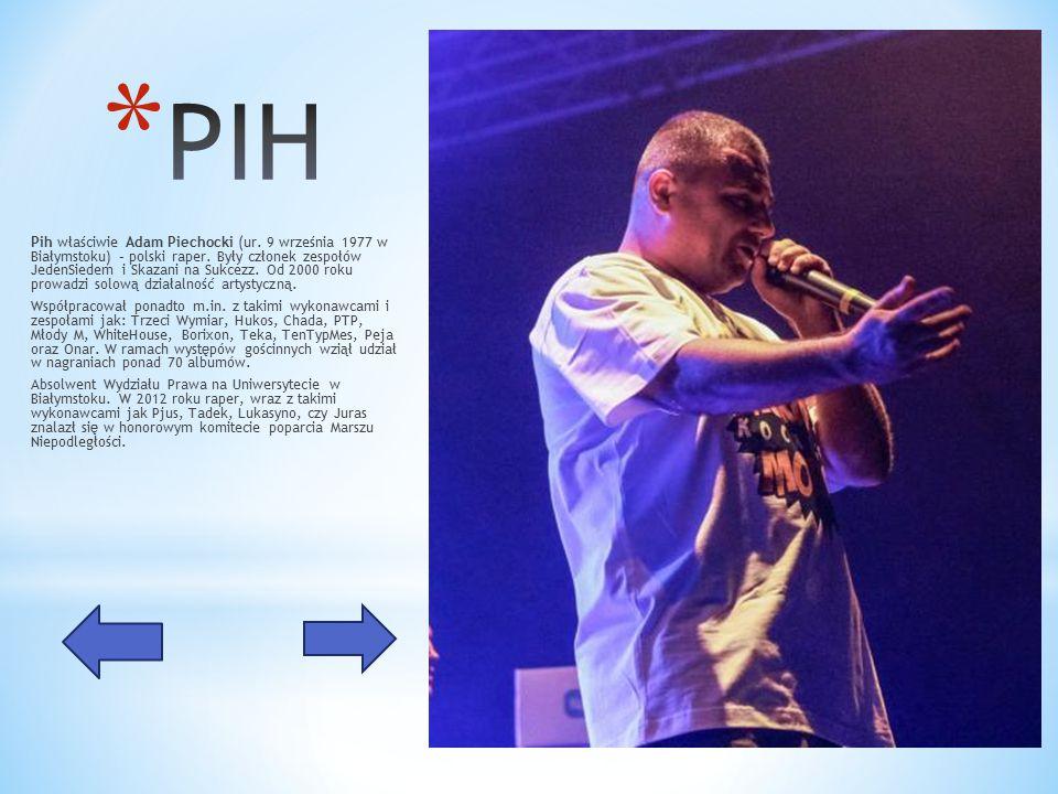 Pih właściwie Adam Piechocki (ur. 9 września 1977 w Białymstoku) – polski raper.