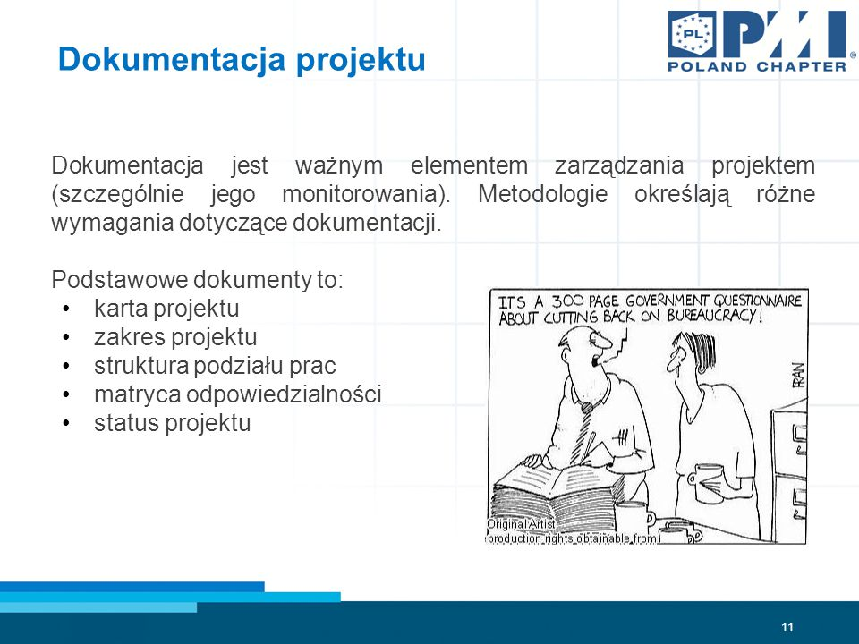 11 Dokumentacja projektu Dokumentacja jest ważnym elementem zarządzania projektem (szczególnie jego monitorowania).