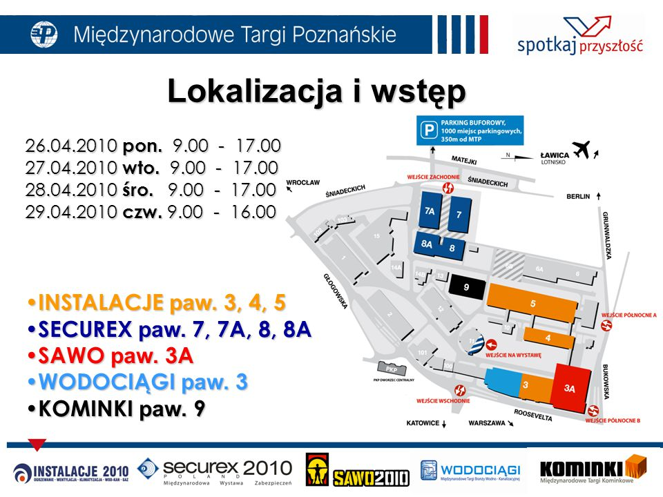 Lokalizacja i wstęp 26.04.2010 pon. 9.00 - 17.00 27.04.2010 wto.