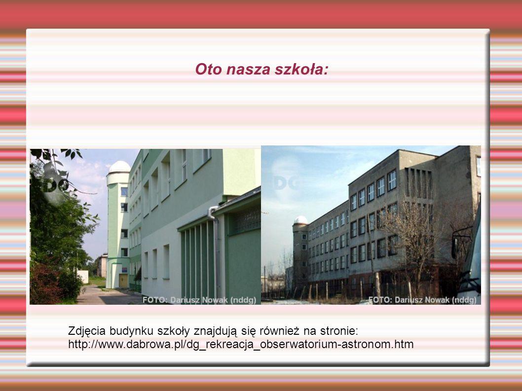 Oto nasza szkoła: Zdjęcia budynku szkoły znajdują się również na stronie: http://www.dabrowa.pl/dg_rekreacja_obserwatorium-astronom.htm