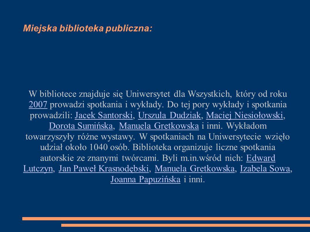 Miejska biblioteka publiczna: W bibliotece znajduje się Uniwersytet dla Wszystkich, który od roku 2007 prowadzi spotkania i wykłady.