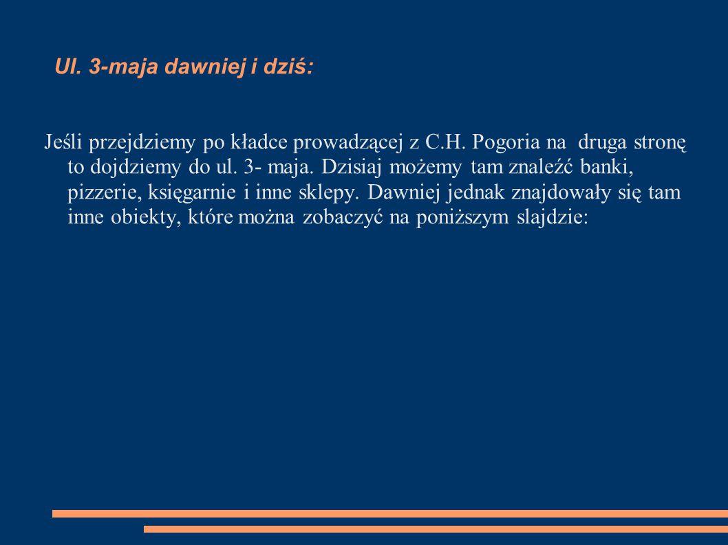 Zdjęcia: Źródło: http://dawnadabrowa.pl/pocztowka/r,brandys,,,ul,3,go,maja_ 869.html http://dawnadabrowa.pl/pocztowka/r,brandys,,,ul,3,go,maja_ 869.html Zdjęcie pochodzi z galerii http://dabrowa- gornicza.mapofpoland.pl/Dabrowa-Gornicza,zdjecie,452,Ul-3- Maja-w-D%C4%85browie-G%C3%B3rniczej.html http://dabrowa- gornicza.mapofpoland.pl/Dabrowa-Gornicza,zdjecie,452,Ul-3- Maja-w-D%C4%85browie-G%C3%B3rniczej.html