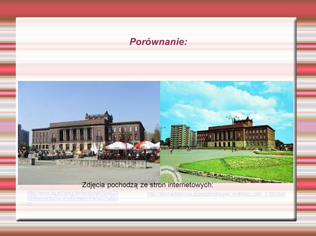 Porównanie: http://www.dg.pl/news/show/group/12/id/23 08/Remontuj%C4%85+nam+Pa%C5%82a c+ http://dawnadabrowa.pl/pocztowka/plac,wolnosci,i,pkz_1760.html Zdjęcia pochodzą ze stron internetowych: