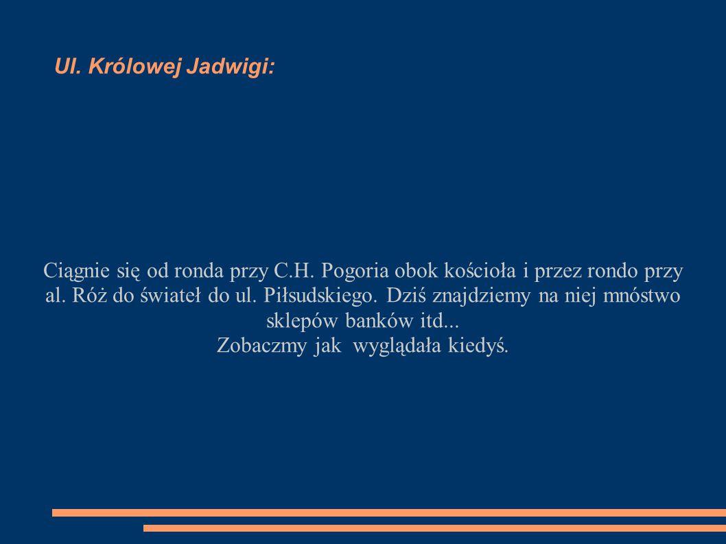 Ul. Królowej Jadwigi: Ciągnie się od ronda przy C.H.