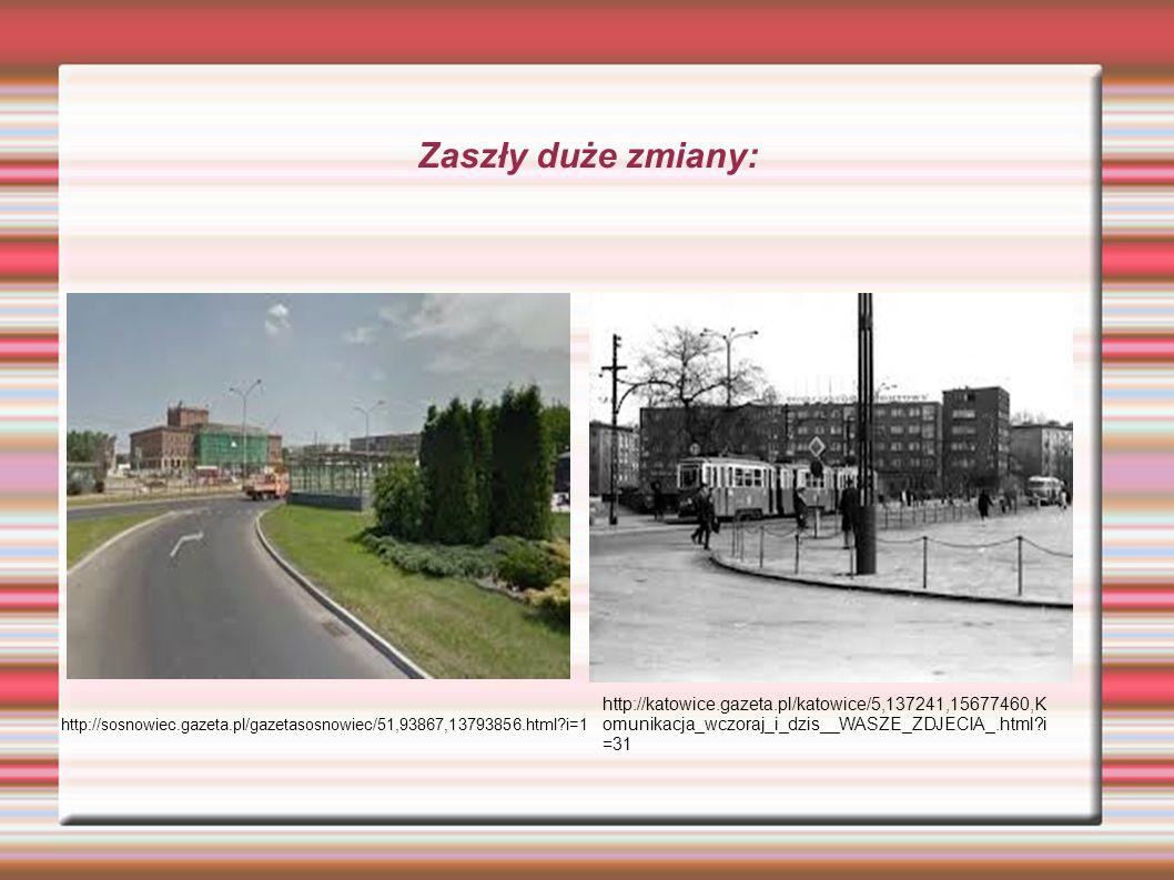 Zaszły duże zmiany: http://sosnowiec.gazeta.pl/gazetasosnowiec/51,93867,13793856.html i=1 http://katowice.gazeta.pl/katowice/5,137241,15677460,K omunikacja_wczoraj_i_dzis__WASZE_ZDJECIA_.html i =31