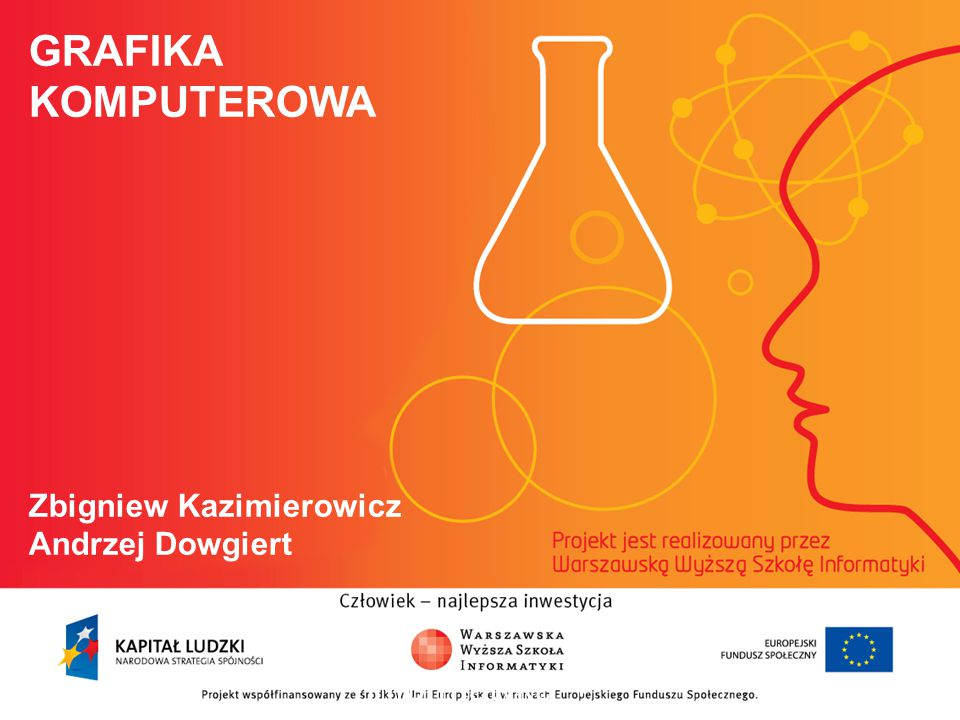 GRAFIKA KOMPUTEROWA Zbigniew Kazimierowicz Andrzej Dowgiert informatyka + 2