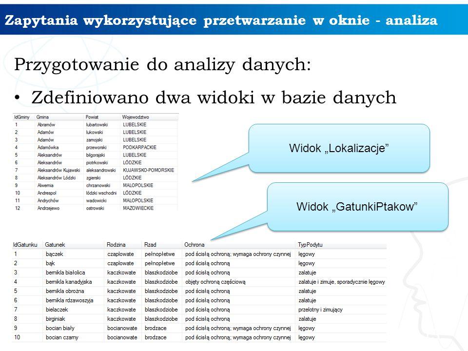 """Zapytania wykorzystujące przetwarzanie w oknie - analiza Przygotowanie do analizy danych: Zdefiniowano dwa widoki w bazie danych 13 Widok """"Lokalizacje Widok """"GatunkiPtakow"""