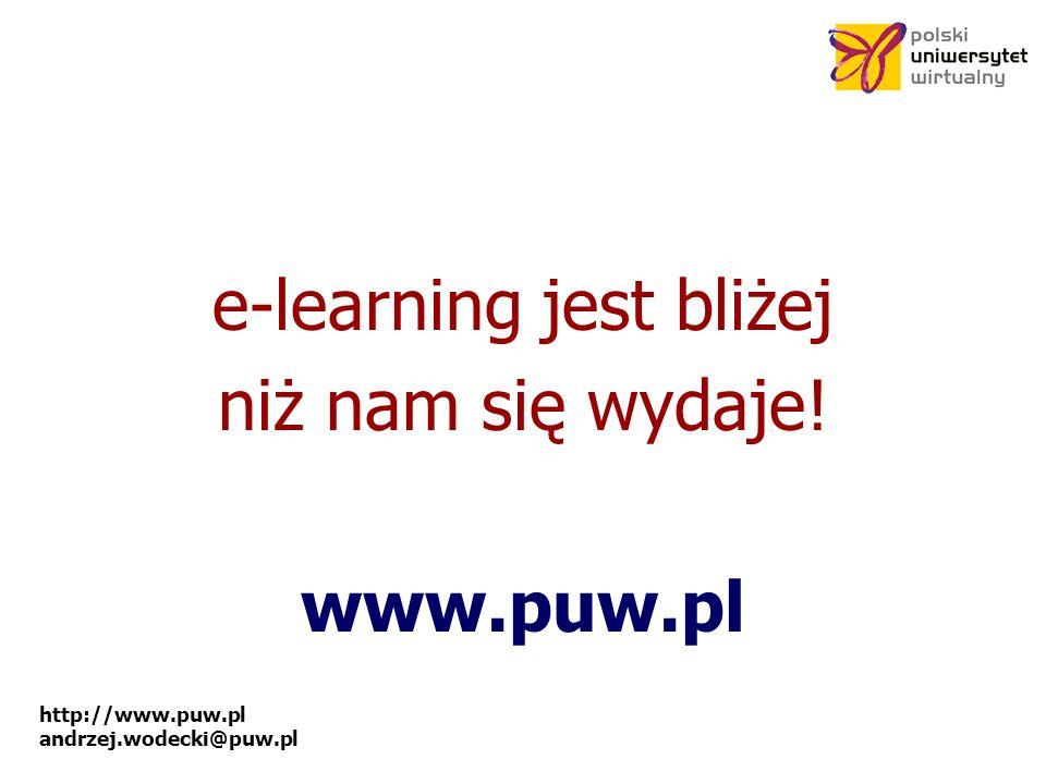 http://www.puw.pl andrzej.wodecki@puw.pl e-learning jest bliżej niż nam się wydaje! www.puw.pl