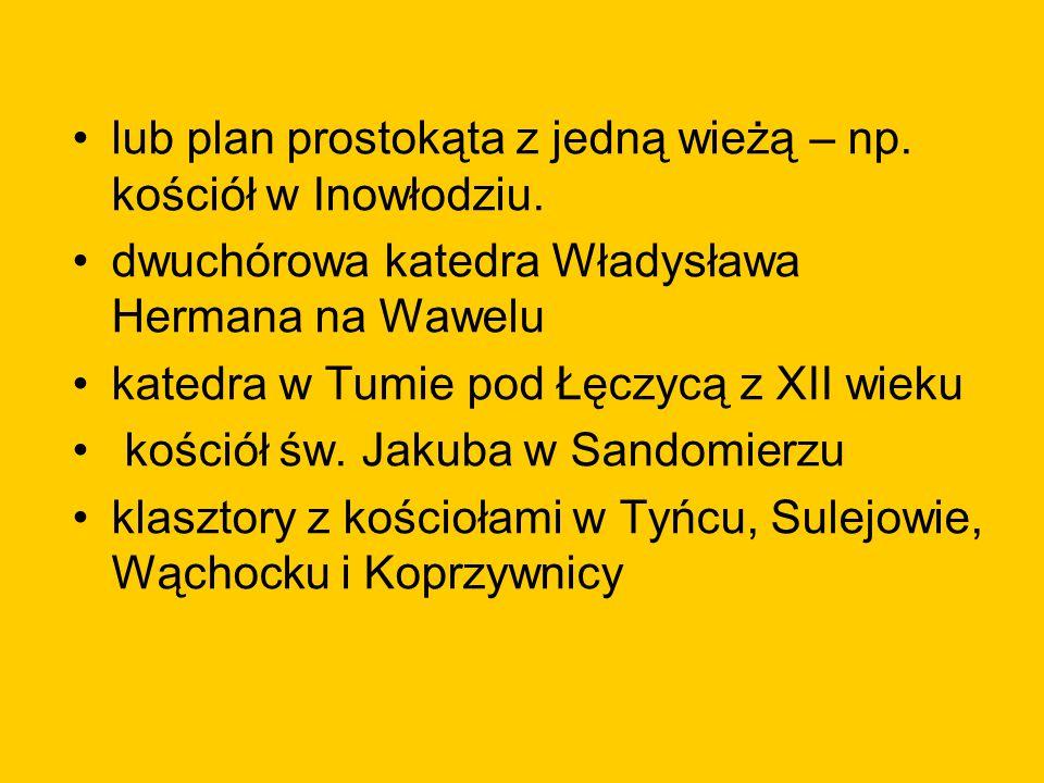 lub plan prostokąta z jedną wieżą – np. kościół w Inowłodziu. dwuchórowa katedra Władysława Hermana na Wawelu katedra w Tumie pod Łęczycą z XII wieku