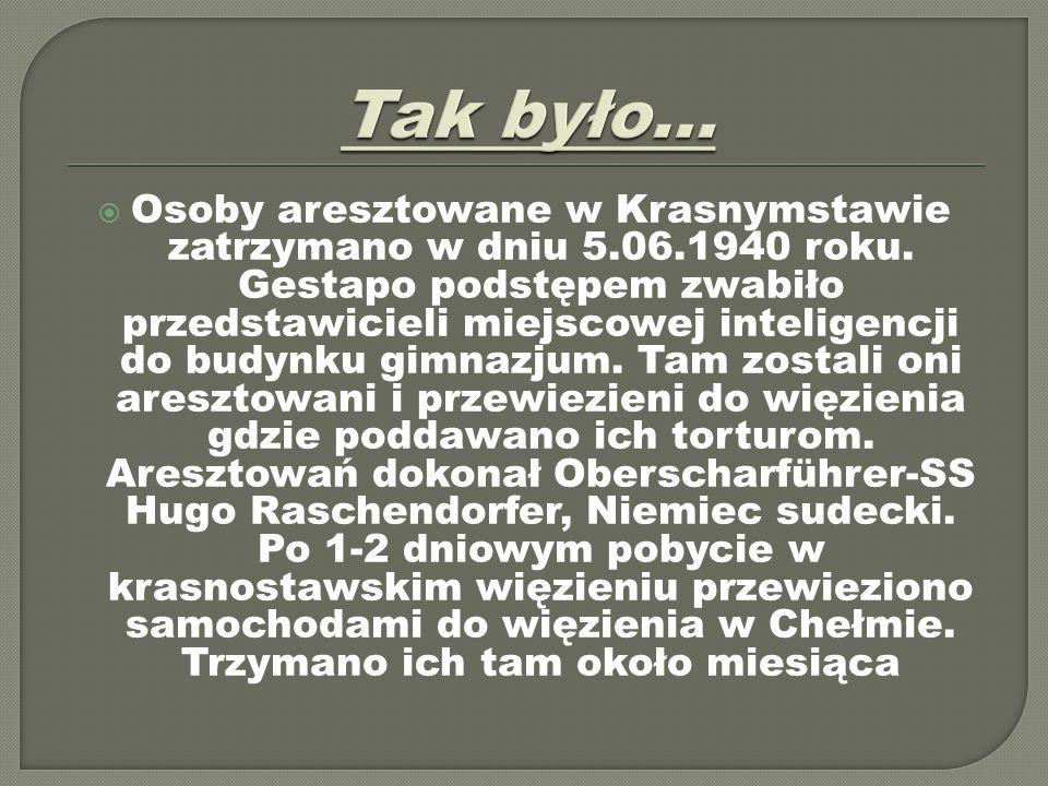  Osoby aresztowane w Krasnymstawie zatrzymano w dniu 5.06.1940 roku. Gestapo podstępem zwabiło przedstawicieli miejscowej inteligencji do budynku gim