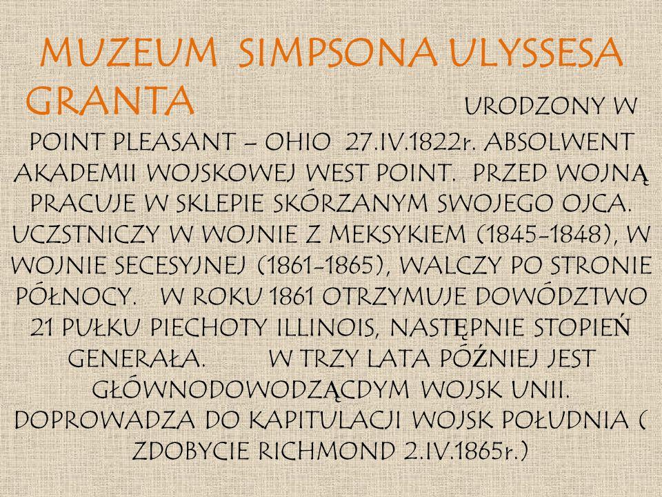 MUZEUM SIMPSONA ULYSSESA GRANTA URODZONY W POINT PLEASANT – OHIO 27.IV.1822r.