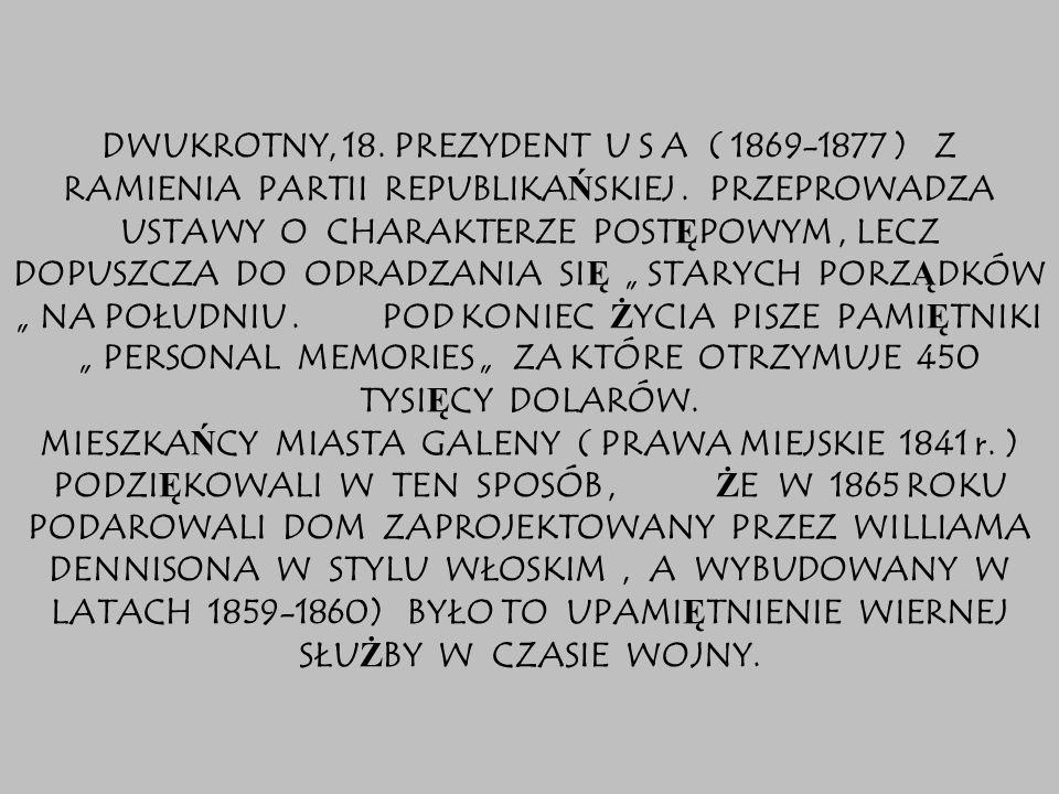 DWUKROTNY, 18.PREZYDENT U S A ( 1869-1877 ) Z RAMIENIA PARTII REPUBLIKAŃSKIEJ.