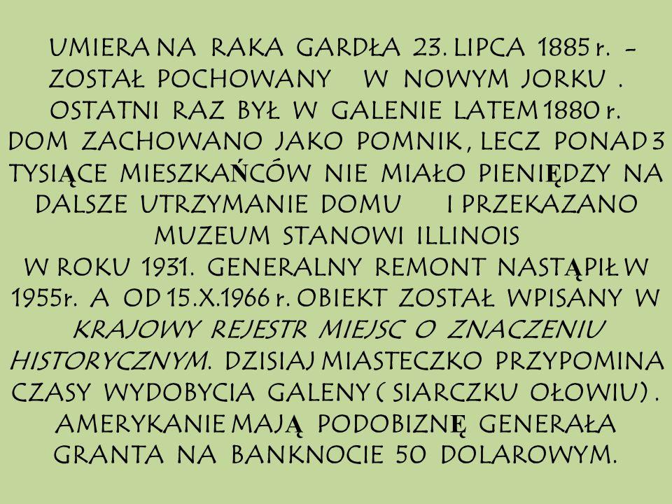 UMIERA NA RAKA GARDŁA 23.LIPCA 1885 r. - ZOSTAŁ POCHOWANY W NOWYM JORKU.