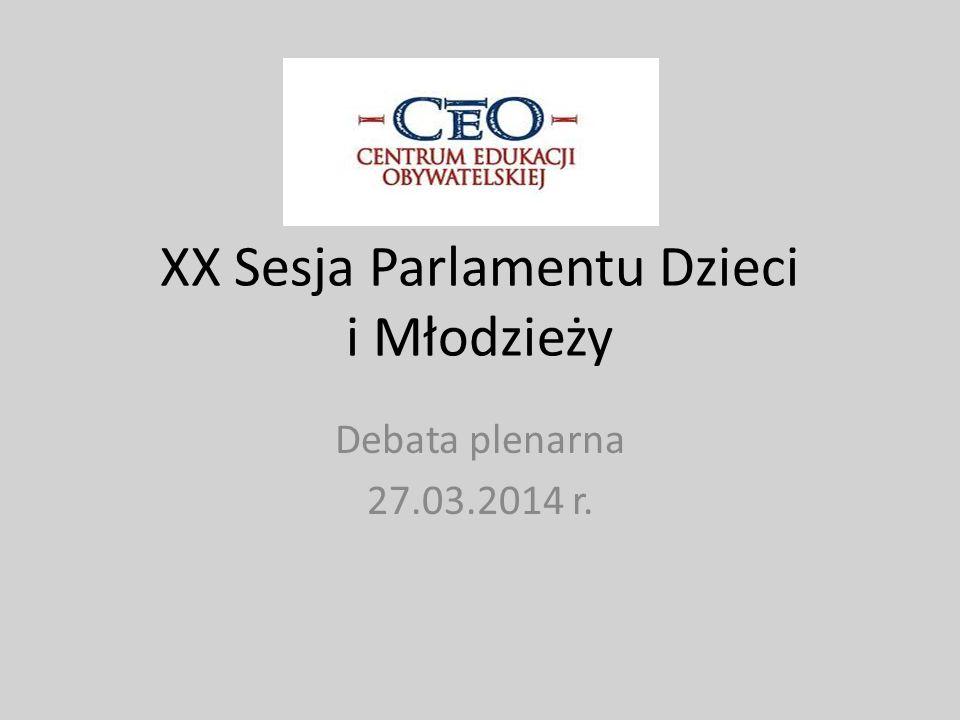 XX Sesja Parlamentu Dzieci i Młodzieży Debata plenarna 27.03.2014 r.