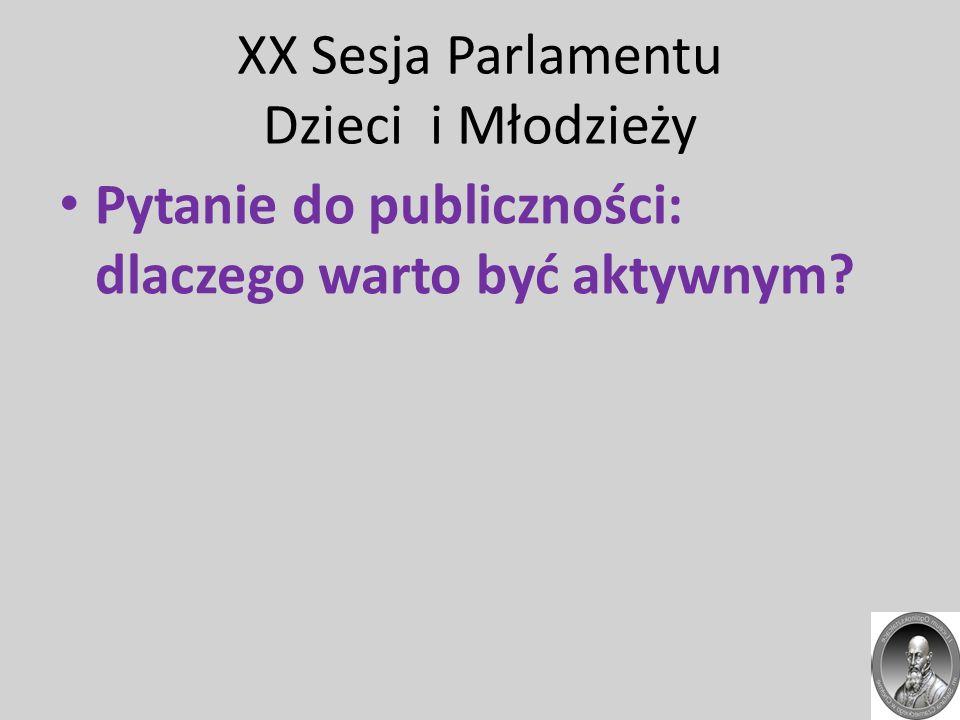 XX Sesja Parlamentu Dzieci i Młodzieży Pytanie do publiczności: dlaczego warto być aktywnym?