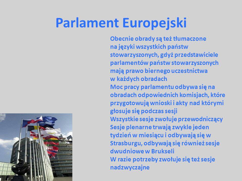 Parlament Europejski Obecnie obrady są też tłumaczone na języki wszystkich państw stowarzyszonych, gdyż przedstawiciele parlamentów państw stowarzyszo
