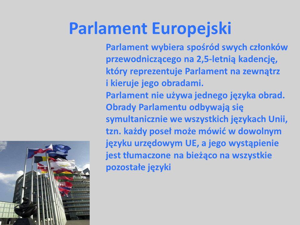 Parlament Europejski Parlament wybiera spośród swych członków przewodniczącego na 2,5-letnią kadencję, który reprezentuje Parlament na zewnątrz i kier