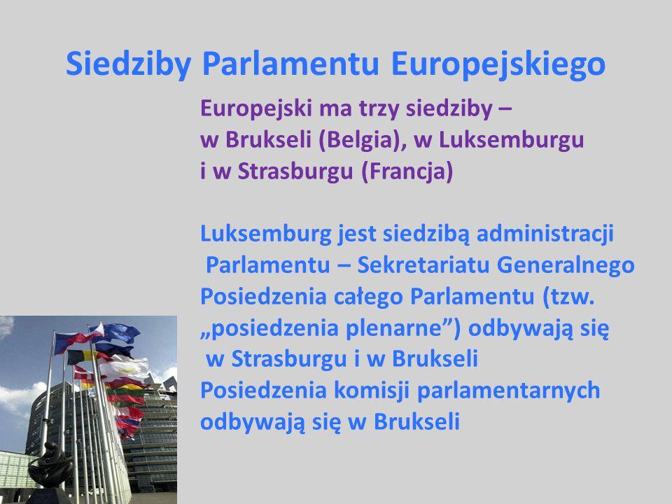 Siedziby Parlamentu Europejskiego Europejski ma trzy siedziby – w Brukseli (Belgia), w Luksemburgu i w Strasburgu (Francja) Luksemburg jest siedzibą a