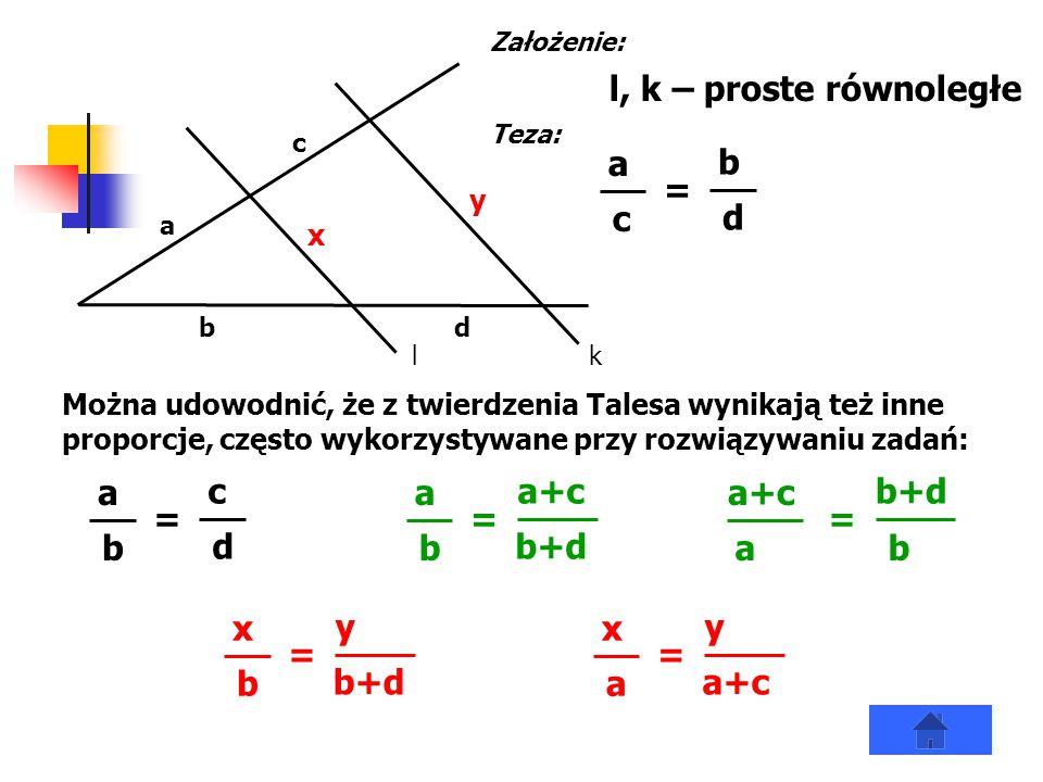 Można udowodnić, że z twierdzenia Talesa wynikają też inne proporcje, często wykorzystywane przy rozwiązywaniu zadań: l, k – proste równoległe kl a b