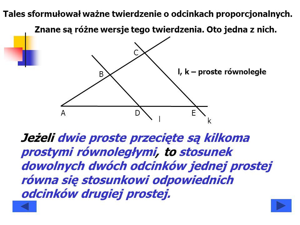 Jeżeli dwie proste przecięte są kilkoma prostymi równoległymi, to stosunek dowolnych dwóch odcinków jednej prostej równa się stosunkowi odpowiednich o