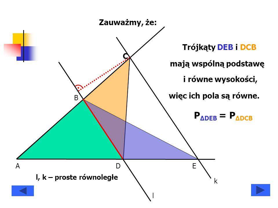 Łącząc w jeden zapis otrzymujemy: P ΔADB P ΔDEB = b d P ΔADB P ΔDCB = a c P ΔDEB = P ΔDCB A B C DE l k l, k – proste równoległe P ΔADB P ΔDCB = a c = P ΔADB P ΔDEB = b d a c b d a c = b d Uzasadniliśmy, że wobec czego co należało dowieść.,i