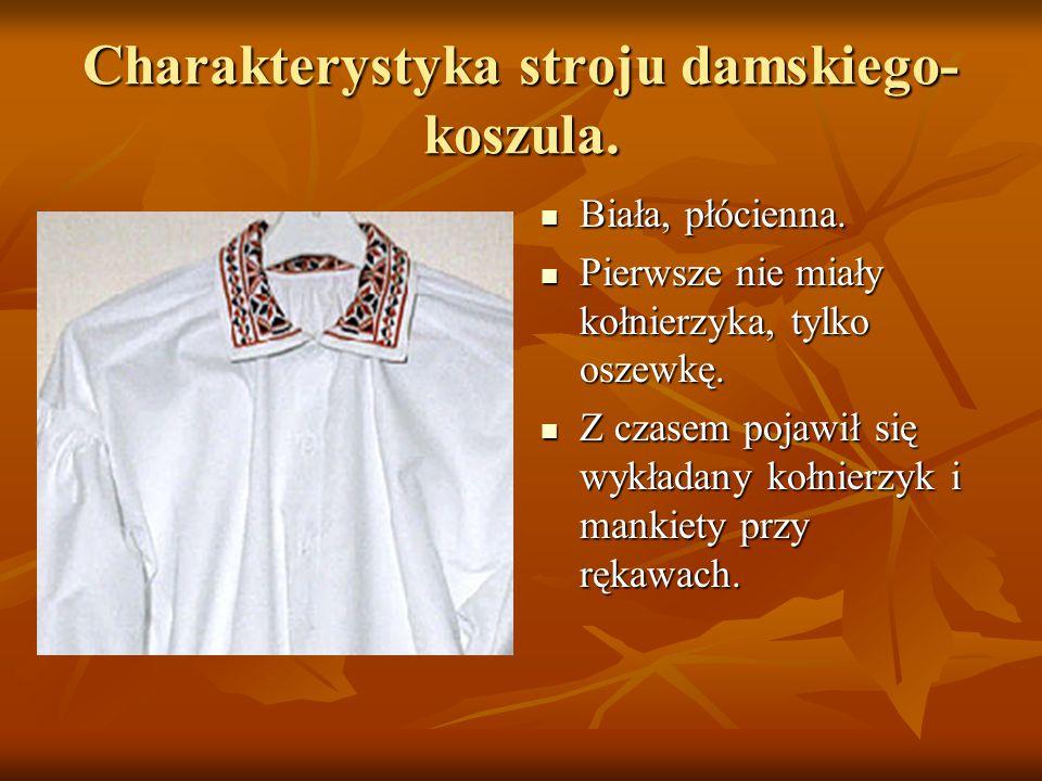 Charakterystyka stroju damskiego- koszula. Biała, płócienna. Biała, płócienna. Pierwsze nie miały kołnierzyka, tylko oszewkę. Pierwsze nie miały kołni